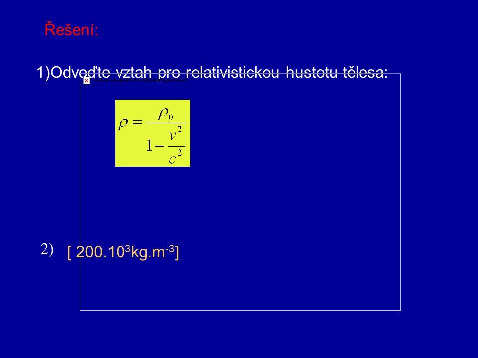 Řešení: 1)Odvoďte vztah pro relativistickou hustotu tělesa: 2) [ 200.103kg.m-3]